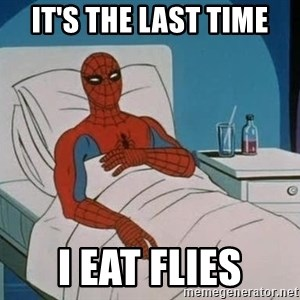 spiderman hospital - IT'S THE LAST TIME I EAT FLIES