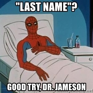 "spiderman hospital - ""LAST NAME""? GOOD TRY, DR. JAMESON"