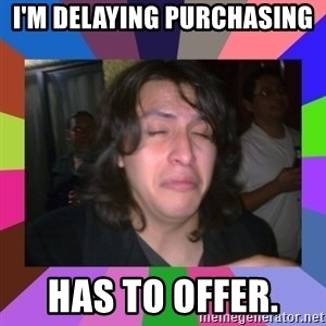 chan chan  - I'm delaying purchasing  has to offer.