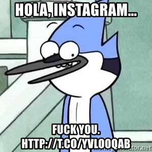 The WTF Mordecai - Hola, Instagram...  Fuck you. http://t.co/yvLoOQaB