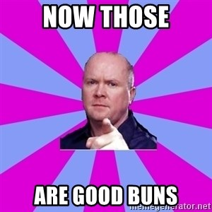 Phil Mitchell - Now Those are good buns