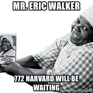 Aunt Jemima - Mr. eRIC WALKER 772 HARVARD WILL BE WAITING