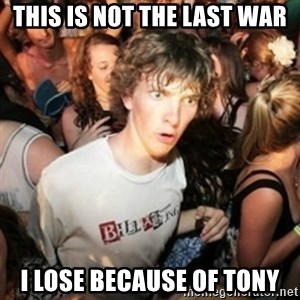 Sudden clarity clarence - this is not the last war i lose because of tony