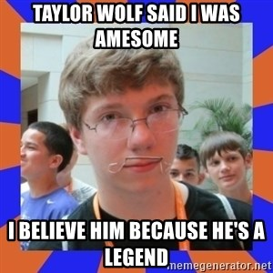 LOL HALALABOOS - TAYLOR WOLF SAID I WAS AMESOME  I BELIEVE HIM BECAUSE HE'S A LEGEND