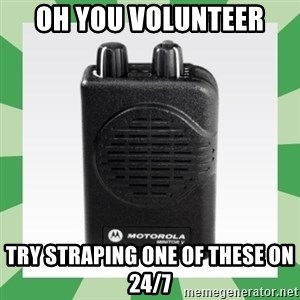Fire Pager  - Oh you volunteer Try Straping one of these on 24/7
