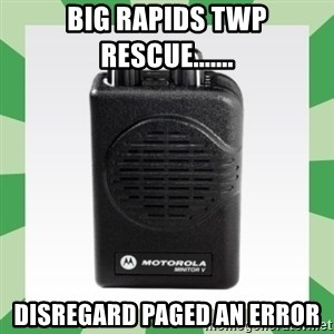 Fire Pager  - Big Rapids Twp Rescue.......  Disregard Paged an Error