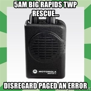 Fire Pager  - 5am Big Rapids Twp Rescue... disregard paged an error