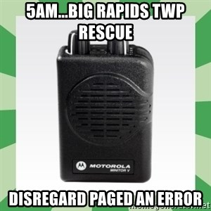 Fire Pager  - 5am...Big Rapids twp rescue  disregard paged an error