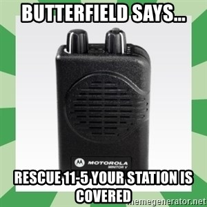 Fire Pager  - Butterfield says... Rescue 11-5 your station is covered