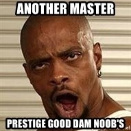 Niggawizard - Another MAster  Prestige Good dam NOOB's
