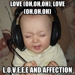 Baby Headphones - Love (Oh,oh,oh), love (oh,oh,oh)  L.o.v.e,e,e And affection
