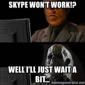 Waiting For - skype won't work!? well i'll just wait a bit...