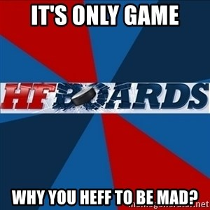 HFboards  - IT'S ONLY GAME WHY YOU HEFF TO BE MAD?