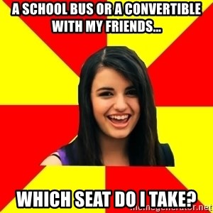 Rebecca Black Meme - a school bus or a convertible with my friends... which seat do i take?