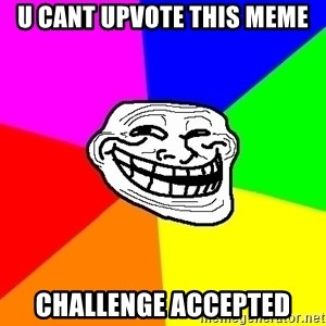 Trollface - U cant upvote this meme challenge accepted