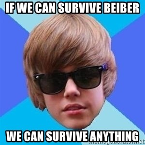Just Another Justin Bieber - If we can survive beiber we can survive anything