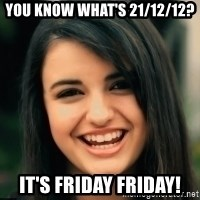 Friday Derp - You know what's 21/12/12? IT'S FRIDAY FRIDAY!
