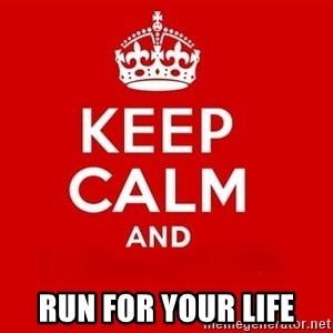 Keep Calm 3 - run for your life