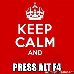Keep Calm 3 - PRESS ALT F4