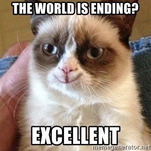 Grumpy Cat Happy Version - The World is ending? Excellent