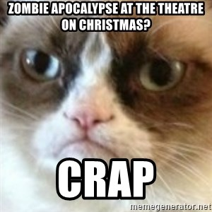 angry cat asshole - zombie apocalypse at the theatre on christmas? crap