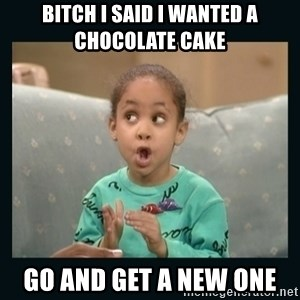 Raven Symone - BITCH I SAID I WANTED A CHOCOLATE CAKE  GO AND GET A NEW ONE