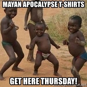 Dancing African Kid - Mayan Apocalypse T-Shirts Get here thursday!