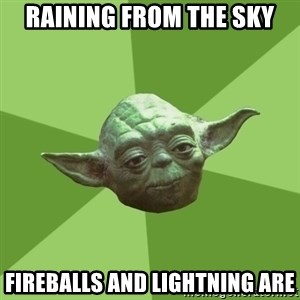 Advice Yoda Gives - Raining from the sky fireballs and lightning are