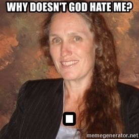 Westboro Baptist Church Lady - Why Doesn't god hate me? .
