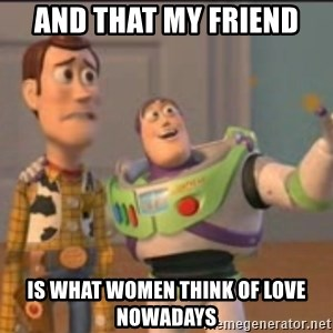X, X Everywhere  - and that my friend Is what women think of love nowadays