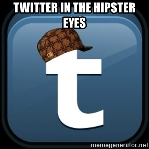 Scumblr - TWITTER IN THE HIPSTER EYES