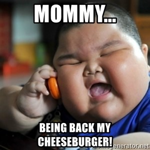 fat chinese kid - MOMMY... BEING BACK MY CHEESEBURGER!
