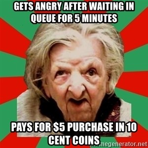 Crazy Old Lady - Gets angry After waiting in queue for 5 minutes Pays for $5 purchase in 10 cent Coins