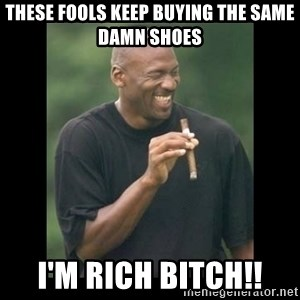 michael jordan laughing - These fools keep buying the same damn shoes  I'm rich bitch!!