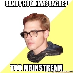 Hipster Mikey - sandy hook massacre? too mainstream