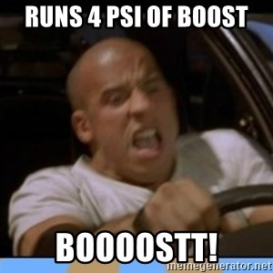 fast and furious - Runs 4 PSi of Boost BOOOOSTT!