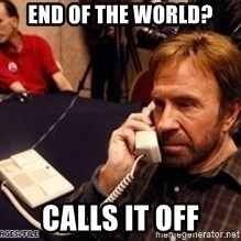 Chuck Norris on Phone - End of the world? calls it off