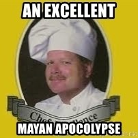 Chef Excellence - An Excellent Mayan Apocolypse