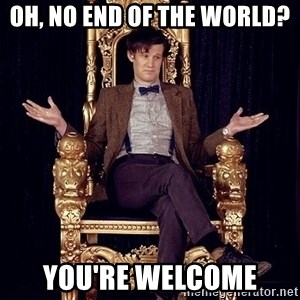 Hipster Doctor Who - Oh, No End of the world? You're welcome