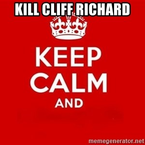 Keep Calm 3 - Kill cliff richard