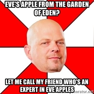 Pawn Stars - eve's apple from the garden of eden? let me call my friend who's an expert in eve apples