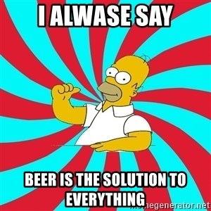 Frases Homero Simpson - i alwase say beer is the solution to everything