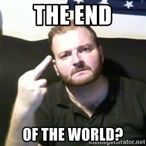 Angry Drunken Comedian - the end of the world?