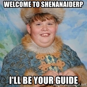 welcome to the internet i'll be your guide - Welcome to shenanaiderp I'll be your guide