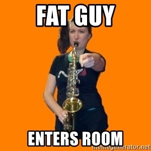 SaxGirl - fat guy enters room