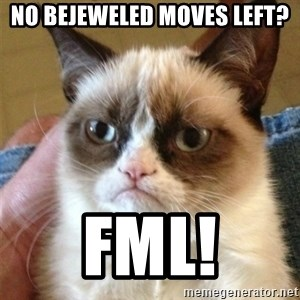 Grumpy Cat  - no BEJEWELED MOVES LEFT? FML!