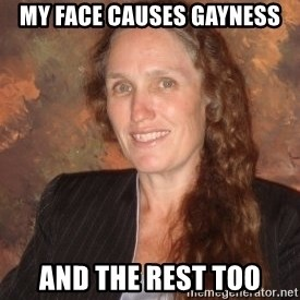Westboro Baptist Church Lady - my face causes gayness and the rest too