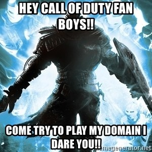 Dark Souls Dreamagus - hey call of duty fan boys!! come try to play my domain i dare you!!