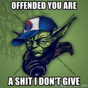 Street Yoda - OFFENDED YOU ARE A SHIT I DON'T GIVE