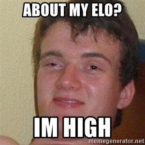 really high guy - about my elo? im high